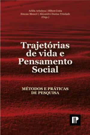 Trajetórias de vida e pensamento social: métodos e práticas de pesquisa